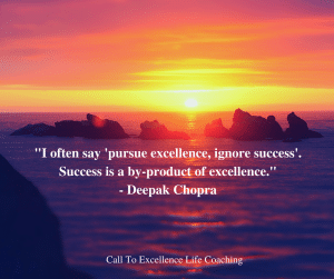 "Deepak Chopra quote ""Pursue excellence, ignore success"""