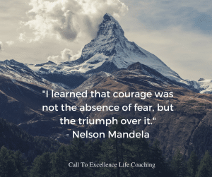 """I learned that courage was not the absence of fear, but the triumph over it. "" - Nelson Mandela"