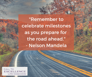 """Remember to celebrate milestones as you prepare for the road ahead."" - Nelson Mandela"