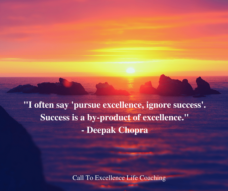 "Deepak Chopra quote ""Pursue excellence, ignore success"""