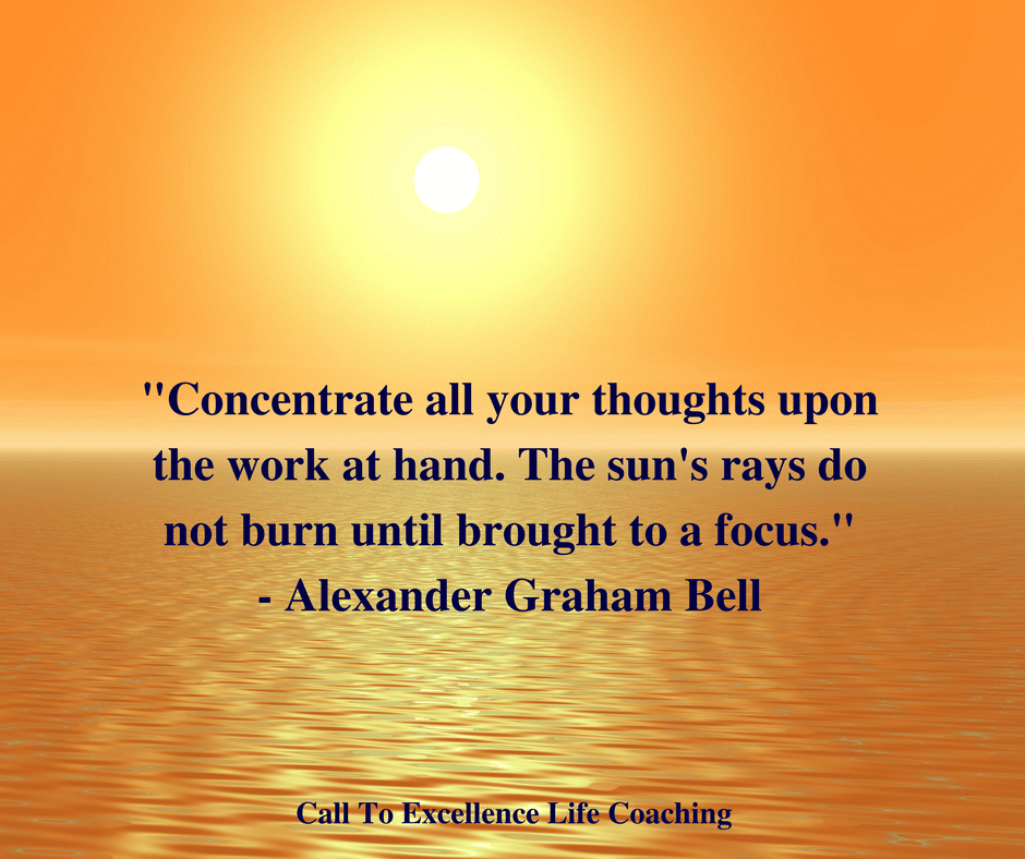 Concentrate all your thoughts upon the work at hand - Alexander Graham Bell