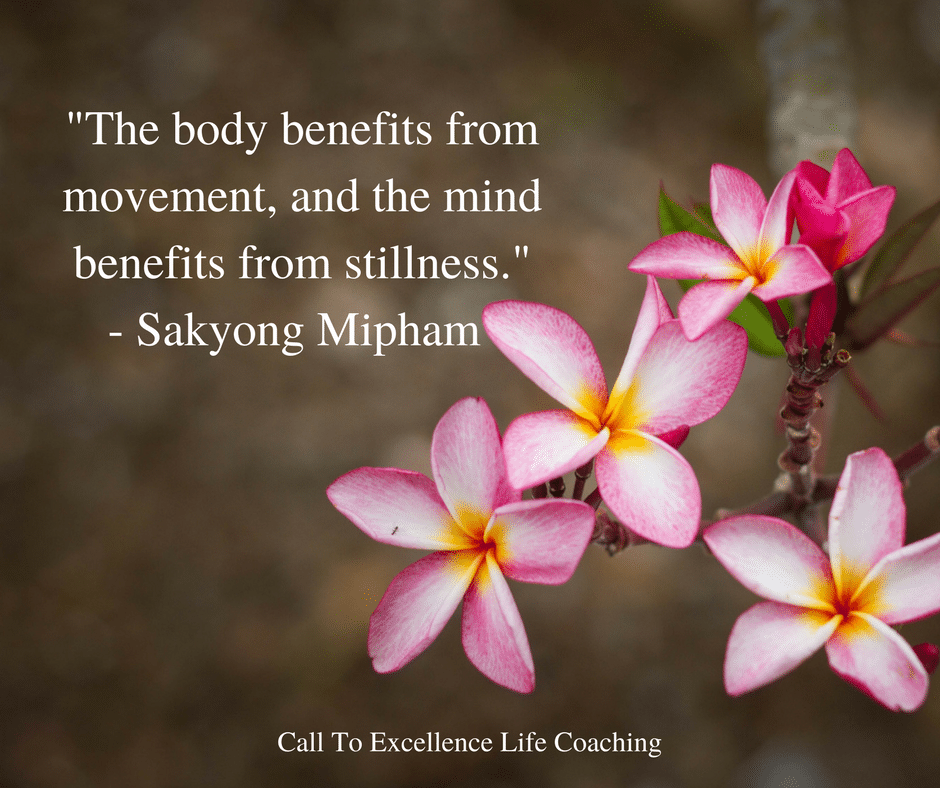 """The body benefits from movement and the mind benefits from stillness."" -Sakyong Mipham"