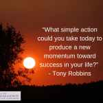 """What simple action could you take today to produce a new momentum toward success in your life?"" - Tony Robbins"
