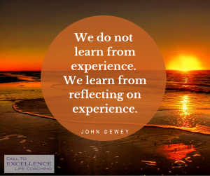 """We do not learn from experience. We learn from reflecting on experience."" - John Dewey"